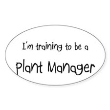 I'm training to be a Plant Manager Oval Decal