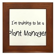 I'm training to be a Plant Manager Framed Tile
