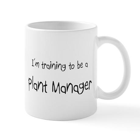 I'm training to be a Plant Manager Mug