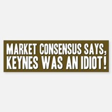 Keynes Was An Idiot! Bumper Bumper Bumper Sticker