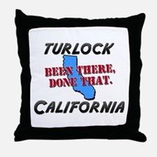 turlock california - been there, done that Throw P