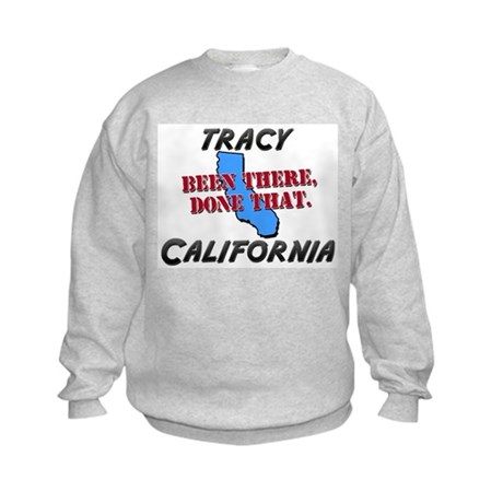 tracy california - been there, done that Kids Swea