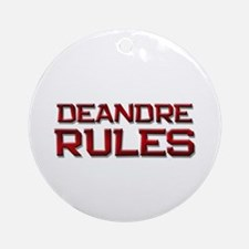 deandre rules Ornament (Round)