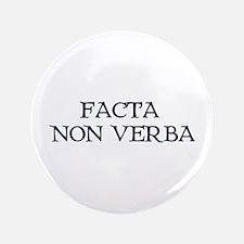 """""""Facta, Non Verba!"""" 3.5"""" Button"""