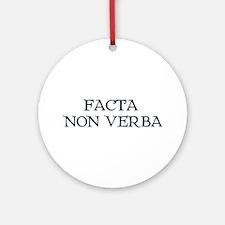 """""""Facta, Non Verba!"""" Ornament (Round)"""