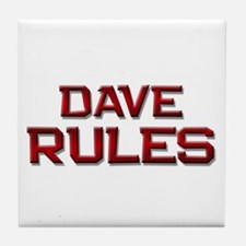 dave rules Tile Coaster