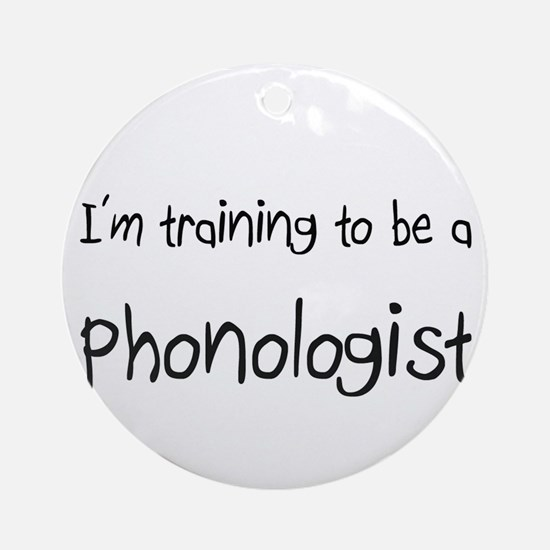 I'm training to be a Phonologist Ornament (Round)