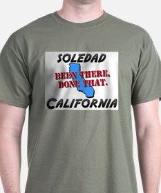 soledad california - been there, done that T-Shirt