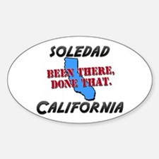 soledad california - been there, done that Decal