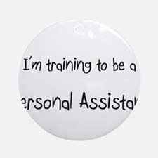 I'm training to be a Personal Assistant Ornament (