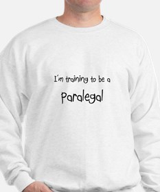 I'm training to be a Paralegal Sweatshirt