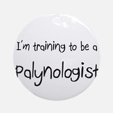 I'm training to be a Palynologist Ornament (Round)