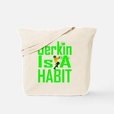 Jerkin Is A Habit (GREEN) Tote Bag