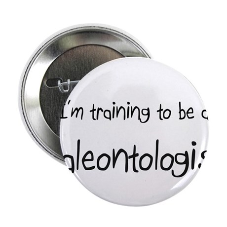 """I'm training to be a Paleontologist 2.25"""" Button"""