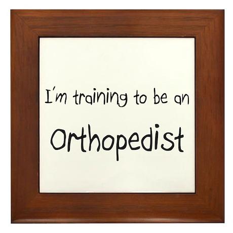 I'm Training To Be An Orthopedist Framed Tile