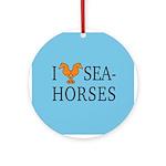 I Love Seahorses Ornament (Round)