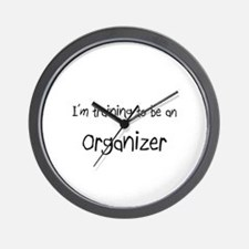 I'm Training To Be An Organizer Wall Clock
