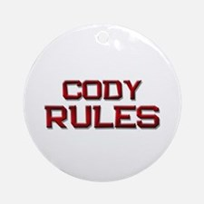 cody rules Ornament (Round)