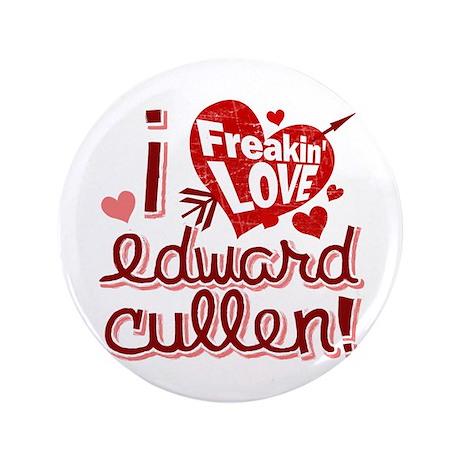 "Freakin LOVE Edward Cullen! 3.5"" Button"