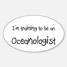 I'm Training To Be An Oceanologist Oval Decal