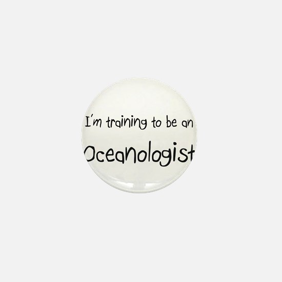 I'm Training To Be An Oceanologist Mini Button