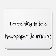 I'm training to be a Newspaper Journalist Mousepad