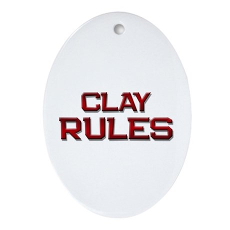clay rules Oval Ornament