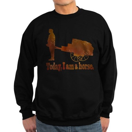 Today, I am a horse Sweatshirt (dark)