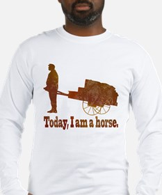 Today, I am a horse Long Sleeve T-Shirt