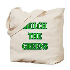 MULCH THE GREENS! Tote Bag