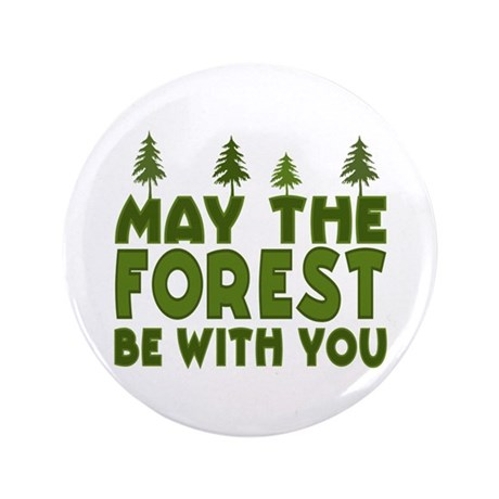 "May the Forest.. 3.5"" Button"