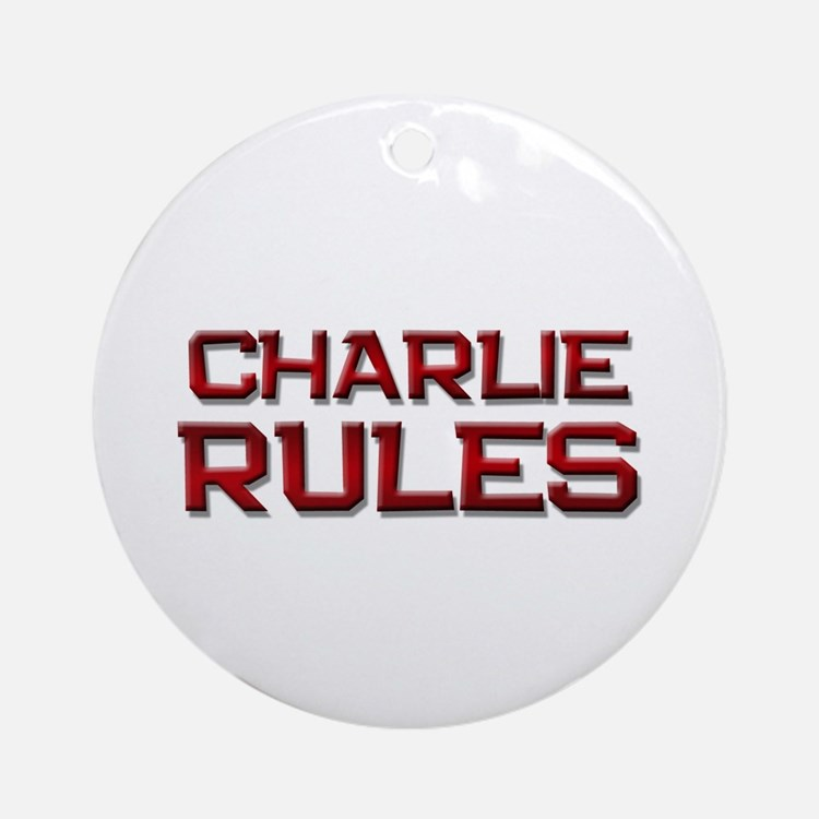 charlie rules Ornament (Round)