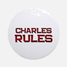 charles rules Ornament (Round)