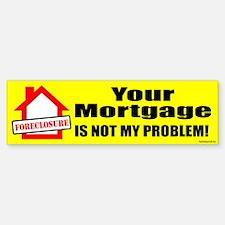 Your Mortgage Bumper Bumper Bumper Sticker