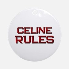 celine rules Ornament (Round)