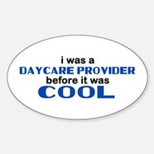 Daycare Provider Before Cool Oval Decal
