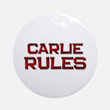 carlie rules Ornament (Round)