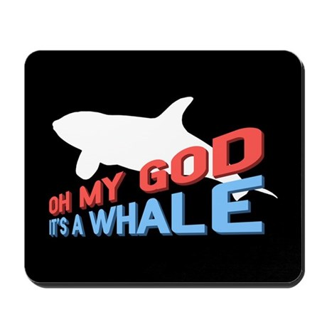 Oh My God It's a Whale Mousepad