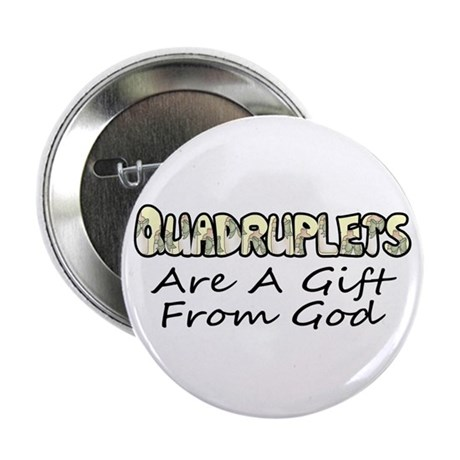 """Quadruplets are a gift from God 2.25"""" Button"""