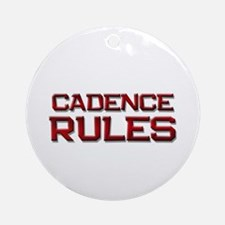 cadence rules Ornament (Round)