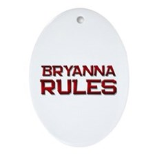 bryanna rules Oval Ornament