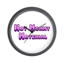 Not Mommy Material Wall Clock