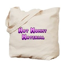 Not Mommy Material Tote Bag
