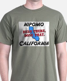 nipomo california - been there, done that T-Shirt