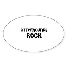 OTTERHOUNDS ROCK Oval Decal