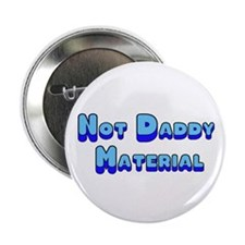 """Not Daddy Material 2.25"""" Button"""
