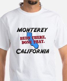 monterey california - been there, done that Shirt
