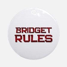 bridget rules Ornament (Round)