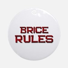 brice rules Ornament (Round)