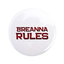 "breanna rules 3.5"" Button"